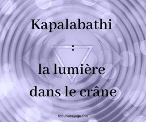 kapalabathi : la lumière dans le crâne