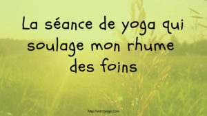 yoga pour soulager le rhume des foins