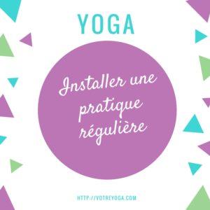 Avoir une pratique de yoga régulière