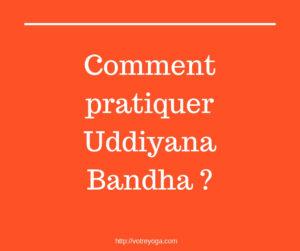 Comment pratiquer Uddiyana bandha