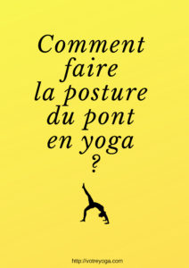 Comment faire le pont en yoga ?