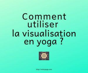 Comment utiliser la visualisation en yoga ?