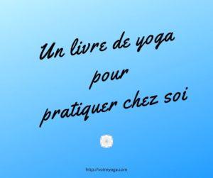 un livre de yoga pour pratiquer chez soi
